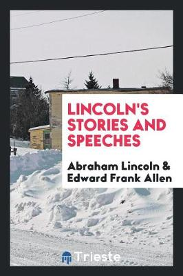 Lincoln's Stories and Speeches by Abraham Lincoln
