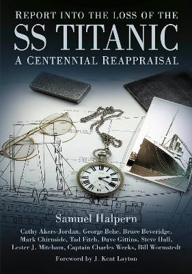 Report into the Loss of the SS Titanic by George Behe