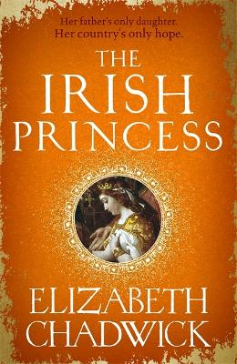 The Irish Princess: Her father's only daughter. Her country's only hope. book
