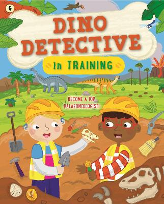 Dino Detective In Training: Become a top palaeontologist by Tracey Turner