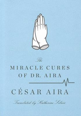 The Miracle Cures of Dr. Aira by Cesar Aira