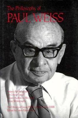 Philosophy of Paul Weiss, Volume 23 by Paul Weiss