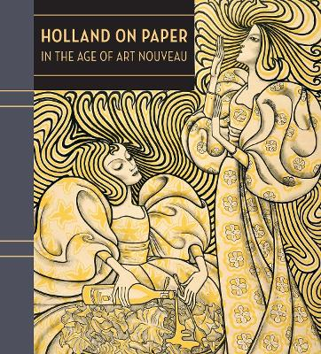 Holland on Paper in the Age of Art Nouveau by Clifford S. Ackley