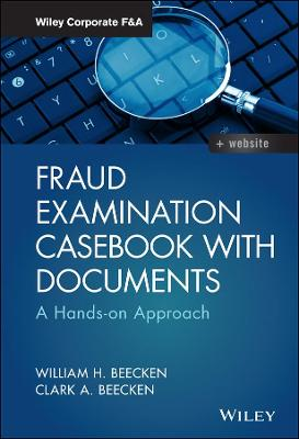 Fraud Examination Casebook with Documents: A Hands-on Approach by William H. Beecken