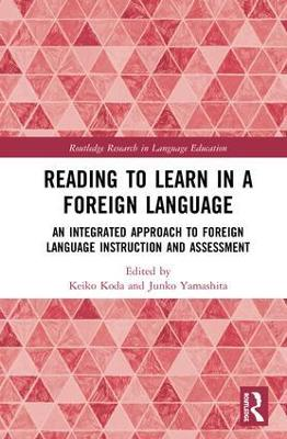 Reading to Learn in a Foreign Language: An Integrated Approach to Foreign Language Instruction and Assessment by Keiko Koda