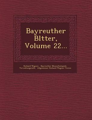 Bayreuther Bl Tter, Volume 22... by Richard Wagner