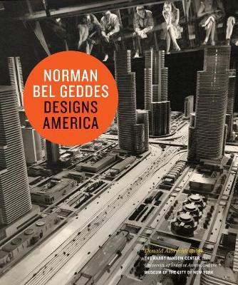 Norman Bel Geddes Designs America by Donald Albrecht