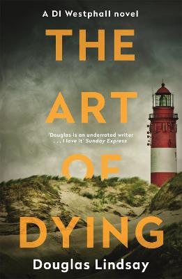 The Art of Dying: An eerie Scottish murder mystery (DI Westphall 3) by Douglas Lindsay