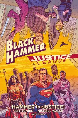 Black Hammer/justice League: Hammer Of Justice! by Jeff Lemire