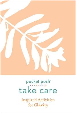 Pocket Posh Take Care: Inspired Activities for Clarity book