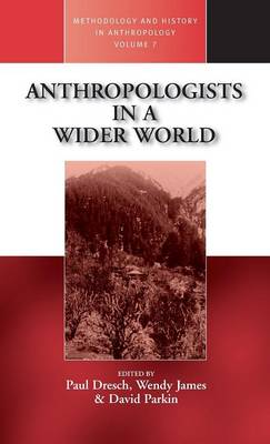 Anthropologists in a Wider World by Paul Dresch
