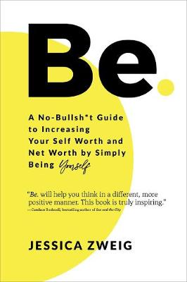 Be: A No-Bullsh*t Guide to Increasing Your Self Worth and Net Worth by Simply Being Yourself book
