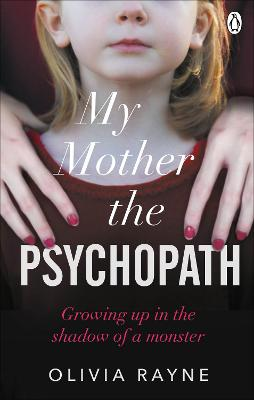 My Mother, the Psychopath: Growing up in the shadow of a monster book