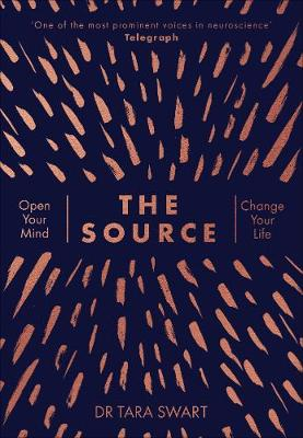 The Source: Open Your Mind, Change Your Life by Dr Tara Swart