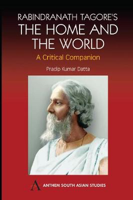 Rabindranath Tagore's The Home and the World by Pradip Kumar Datta