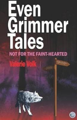 Even Grimmer Tales by Valerie Volk