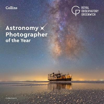 Astronomy Photographer of the Year: Collection 8 by Royal Observatory, Greenwich