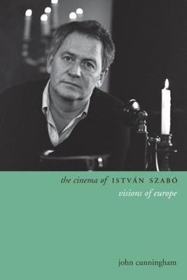 The Cinema of Istvan Szabo: Visions of Europe book