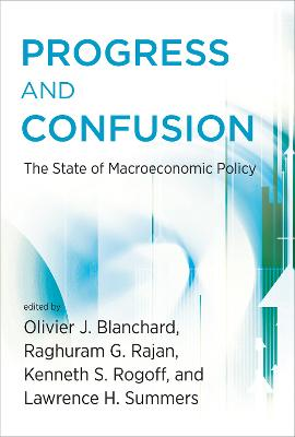 Progress and Confusion: The State of Macroeconomic Policy by Olivier Blanchard