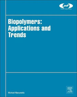 Biopolymers: Applications and Trends by Dr. Michael Niaounakis