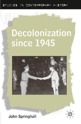 Decolonization since 1945 by John Springhall