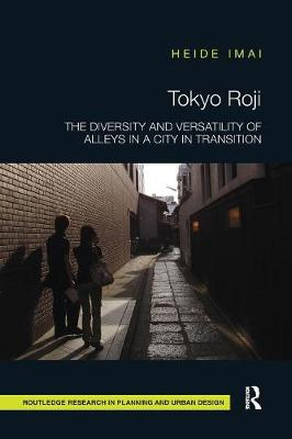Tokyo Roji: The Diversity and Versatility of Alleys in a City in Transition book