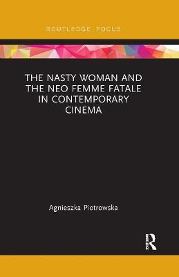 The Nasty Woman and The Neo Femme Fatale in Contemporary Cinema book