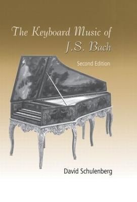 The Keyboard Music of J. S. Bach by David Schulenberg