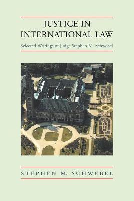 Justice in International Law by Stephen M. Schwebel