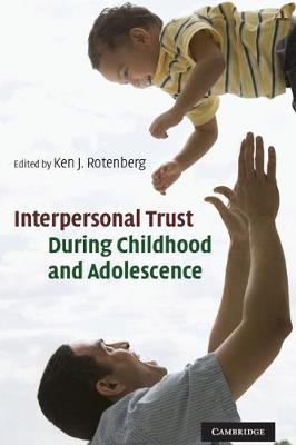 Interpersonal Trust during Childhood and Adolescence by Ken J. Rotenberg