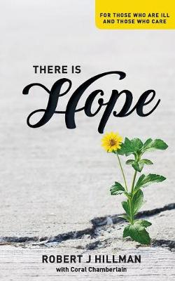 There Is Hope: For Those Who Are Ill and Those Who Care by Robert Hillman