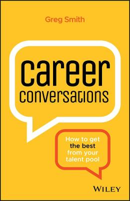 Career Conversations: How to Get the Best from Your Talent Pool by Greg Smith