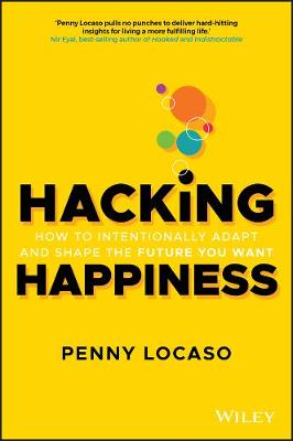 Hacking Happiness: How to Intentionally Adapt and Shape the Future You Want by Penny Locaso