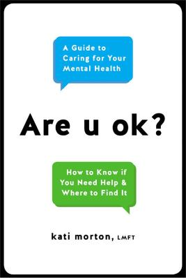 Are U Ok?: A Guide to Caring For Your Mental Health by Kati Morton, LMFT
