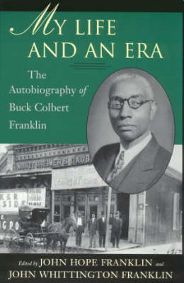 My Life and An Era: The Autobiography of Buck Colbert Franklin by John Hope Franklin