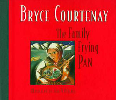 The The Family Frying Pan by Bryce Courtenay