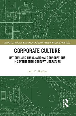 Corporate Culture: National and Transnational Corporations in Seventeenth-Century Literature by Liam D. Haydon