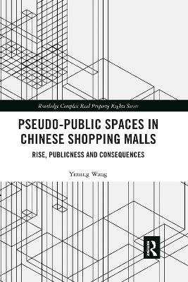 Pseudo-Public Spaces in Chinese Shopping Malls: Rise, Publicness and Consequences by Yiming Wang