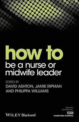 How to be a Nurse or Midwife Leader by David Ashton