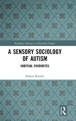 A Sensory Sociology of Autism: Habitual Favourites by Robert Rourke