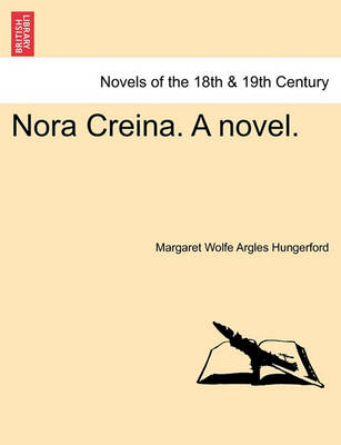 Nora Creina. a Novel. by Margaret Wolfe Argles Hungerford