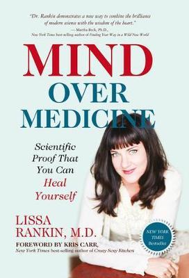 Mind Over Medicine by Lissa Rankin
