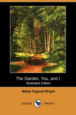 Garden, You, and I (Illustrated Edition) (Dodo Press) book