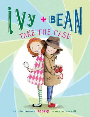 Ivy + Bean Take the Case by Annie Barrows
