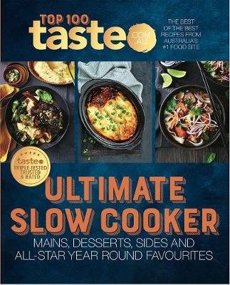 Ultimate Slow Cooker: 100 top-rated recipes for your slow cooker from Australia's #1 food site book
