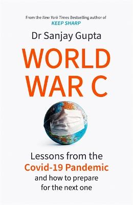 World War C: Lessons from the COVID-19 Pandemic and How to Prepare for the Next One book