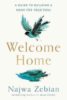 Welcome Home: A Guide to Building a Home For Your Soul by Najwa Zebian