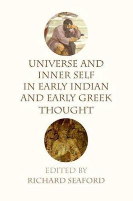 Universe and Inner Self in Early Indian and Early Greek Thought by Richard Seaford