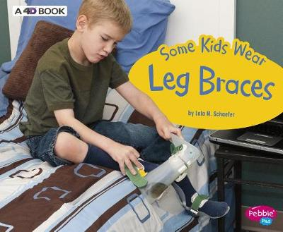Some Kids Wear Leg Braces by Lola M. Schaefer