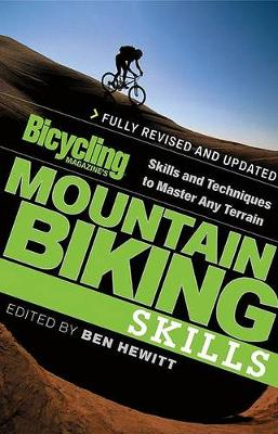 Bicycling Magazine's Mountain Biking Skills: Skills and Techniques to Master Any Terrain by Ben Hewitt